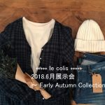 le colis 2018.6月展示会 ~ Early Autumn Collection ~